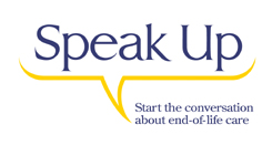 Speak Up Start the conversation about end-of-life care