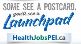 """Health Recruitment and Retention branding image with text """"Some see a postcard, you'll see a Launchpad. HealthjobsPEI.ca"""""""