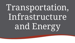 Transportation, Infrastructure and Energy
