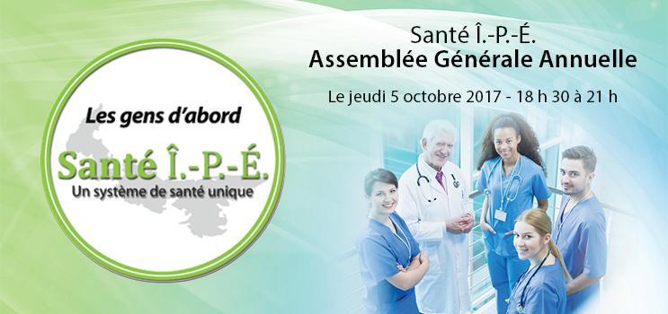 Santé Î.-P.-É. Assemblée Générale Annuelle - Le jeudi 5 octobre 2017 - 18 h 30 à 21 h