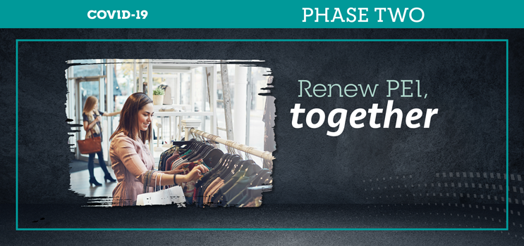 "Graphic of female at an indoor retail shop with text: ""Renew PEI together Phase Two"""
