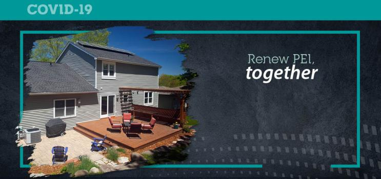 "Graphic and image of household backyard deck with text ""Renew PEI Together"""